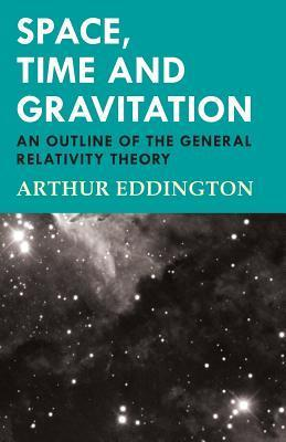 Space, Time and Gravitation - An Outline of the General Relativity Theory  by  Arthur Stanley Eddington