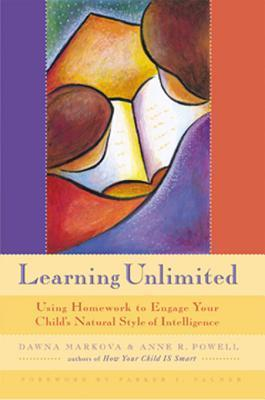 Learning Unlimited: Using Homework to Engage Your Childs Natural Style of Intelligence  by  Dawna Markova