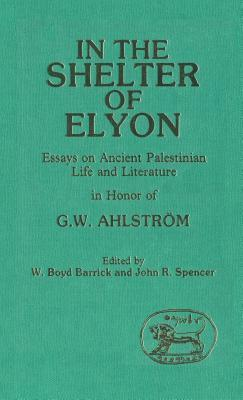 In the Shelter of Elyon: Essays on Ancient Palestinian Life and Literature  by  W. Boyd Barrick