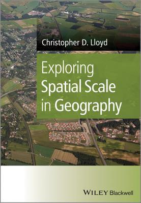 Exploring Spatial Scale in Geography  by  Christopher D Lloyd