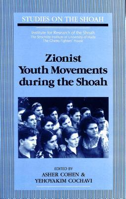 Zionist Youth Movements During the Shoah Asher Cohen