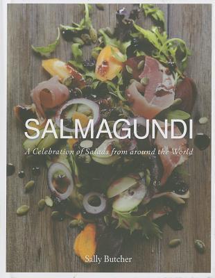 Salmagundi: A Celebration of Salads from Around the World  by  Sally Butcher