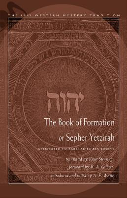 Book of Formation or Sepher Yetzirah: Attributed to Rabbi Akiba Ben Joseph Arthur Edward Waite