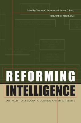 Reforming Intelligence: Obstacles to Democratic Control and Effectiveness Thomas C. Bruneau