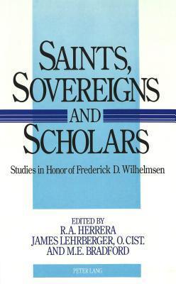 Saints, Sovereigns, And Scholars: Studies In Honor Of Frederick D. Wilhelmsen  by  R.A. Herrera