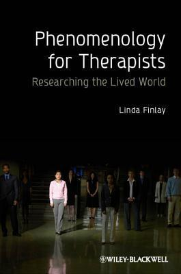 Phenomenology for Therapists: Researching the Lived World Linda Finlay