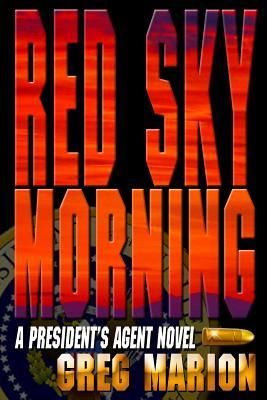 Red Sky Morning - Large Print Version: A Presidents Agent Novel  by  Greg Marion