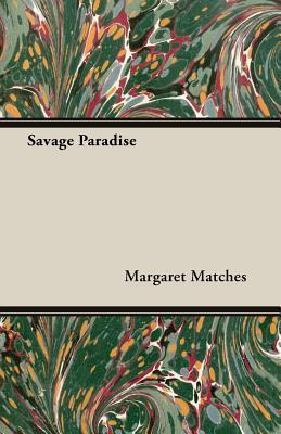Savage Paradise  by  Margaret Matches