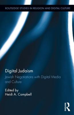 Digital Judaism: Jewish Negotiations with Digital Media and Culture  by  Heidi A Campbell