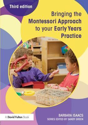 Bringing the Montessori Approach to Your Early Years Practice  by  Barbara Isaacs