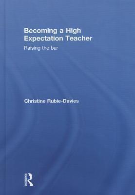Becoming a High Expectation Teacher: Raising the Bar Christine Rubie-Davies