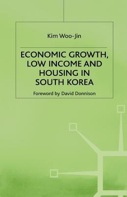 Economic Growth, Low Income and Housing in South Korea  by  Woo-Jin Kim