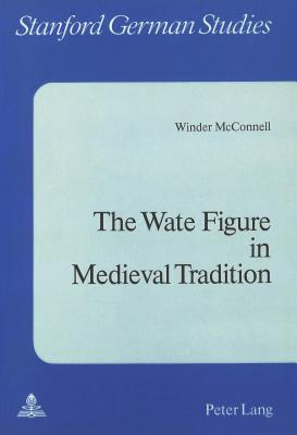 The Wate Figure in Medieval Tradition  by  Winder McConnell