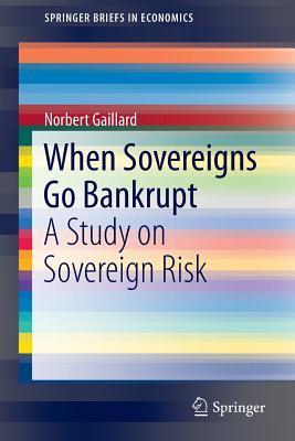 When Sovereigns Go Bankrupt: A Study on Sovereign Risk Norbert Gaillard