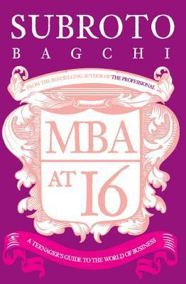 MBA at 16: A Teenagers Guide to Business  by  Subroto Bagchi