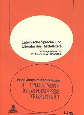 Traum Und Vision in Der Lateinischen Poesie Der Karolingerzeit Hans Joachim Kamphausen