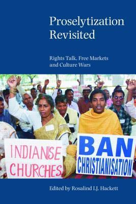Proselytization Revisited: Rights Talk, Free Markets And Culture Wars  by  Rosalind IJ Hackett