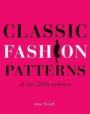 Classic Fashion Patterns of the 20th Century  by  Anne Tyrrell