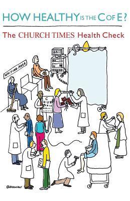 How Healthy Is the Church of England: The Church Times Health Check Linda Woodhead