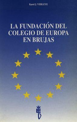 La Fundacion del Colegio de Europa En Brujas: Traducido Por Marc Delbarge y Nancy Rooms Karel J Verleye