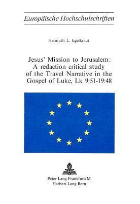 Jesus Mission to Jerusalem: A Redaction Critical Study of the Travel Narrative in the Gospel of Luke, Lk 9:51-19:48  by  Helmuth L Egelkraut