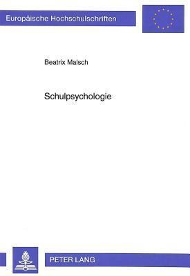 Schulpsychologie: Orientierungsleitende Theoretische Erkenntnisse Und Schulpsychologische Praxisfelder  by  Beatrix Malsch