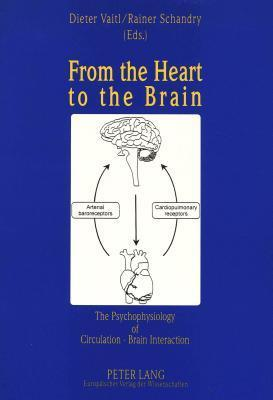 From the Heart to the Brain: The Psychophysiology of Circulation - Brain Interaction  by  Dieter Vaitl