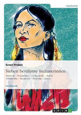 Sieben Beruhmte Indianerinnen  by  Ernst Probst