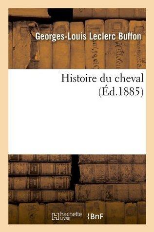 Histoire Du Cheval (Ed.1885)  by  Georges-Louis Leclerc De Buffon