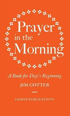 Prayer in the Morning: A Book for Days Beginning  by  Jim Cotter