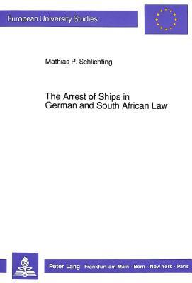 The Arrest of Ships in German and South African Law Mathias P. Schlichting