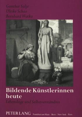 Bildende Kuenstlerinnen Heute: Lebenslage Und Selbstverstaendnis Gunther Salje