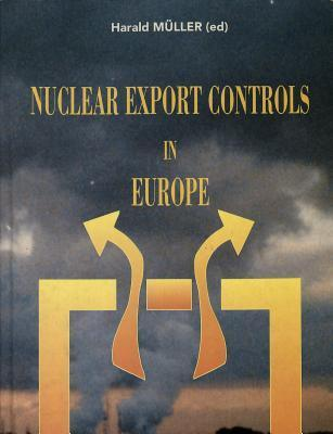 Nuclear Export Controls in Europe  by  Harald Mueller