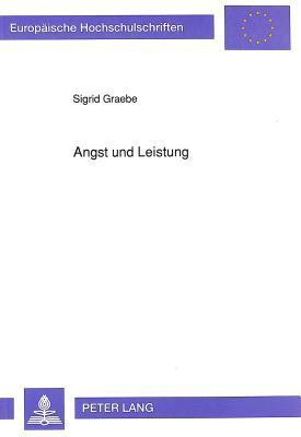 Angst Und Leistung: Untersuchungen Zur Beeinflussung Der Aufmerksamkeit in Pruefungssituationen  by  Sigrid Graebe