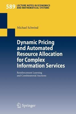 Dynamic Pricing and Automated Resource Allocation for Complex Information Services: Reinforcement Learning and Combinatorial Auctions  by  Michael Schwind