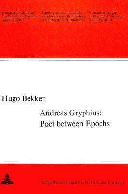 Andreas Gryphius: Poet Between Epochs  by  Hugo Bekker