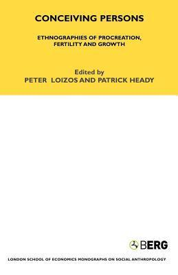 Conceiving Persons: Ethnographies of Procreation, Fertility and Growth Volume 68  by  P. Loizos