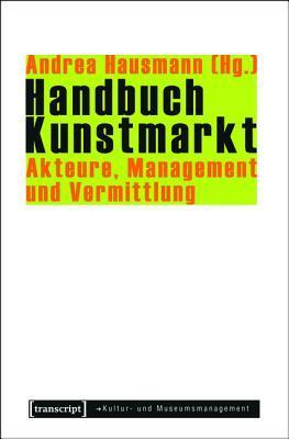 Handbuch Kunstmarkt: Akteure, Management Und Vermittlung  by  Andrea Hausmann