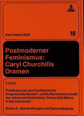 Postmoderner Feminismus: Caryl Churchills Dramen Karl-Heinz Stoll