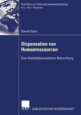 Dispensation Von Humanressourcen: Eine Flexibilitatsorientierte Betrachtung  by  Daniel Ebert