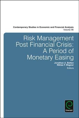 Risk Management Post Financial Crisis: A Period of Monetary Easing Jonathan A. Batten