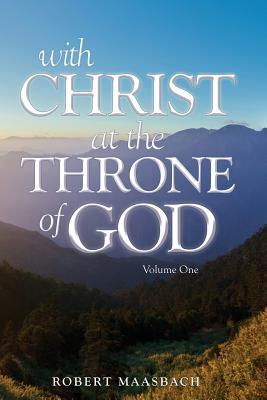With Christ at the Throne of God - Volume I  by  Robert Maasbach