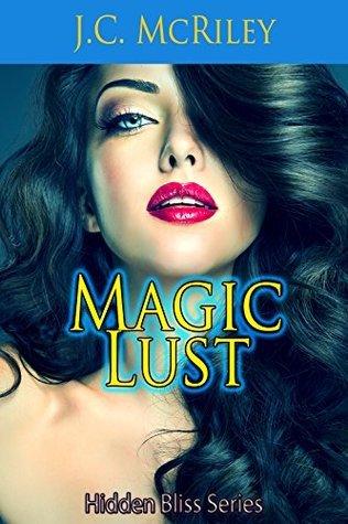 Magic Lust (Hidden Bliss Series) J.C. McRiley