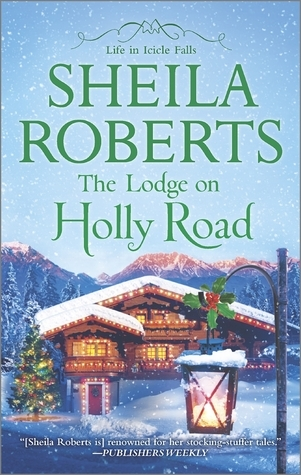 The Lodge on Holly Road (Life in Icicle Falls, #6)  by  Sheila Roberts