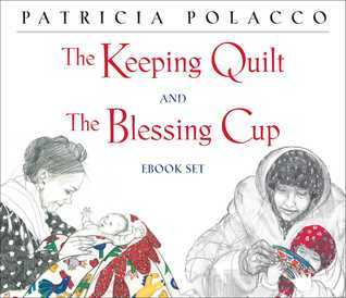 Blessing Cup and Keeping Quilt  by  Patricia Polacco