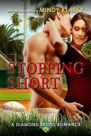 Stopping Short: A Hot Baseball Romance (Diamond Brides Book 6) Mindy Klasky
