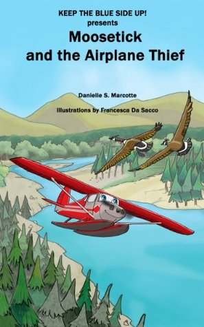 Moosetick and the Airplane Thief (Keep the Blue Side Up Book 1)  by  Danielle S. Marcotte