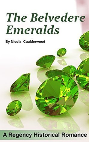 The Belvedere Emeralds: A Regency Historical Romance Nicola Caulderwood