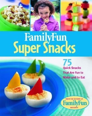 Family Fun Super Snacks: 125 Quick Snacks That Are Fun to Make and to Eat  by  Deanna F. Cook