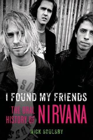 I Found My Friends: The Oral History of Nirvana Nick Soulsby